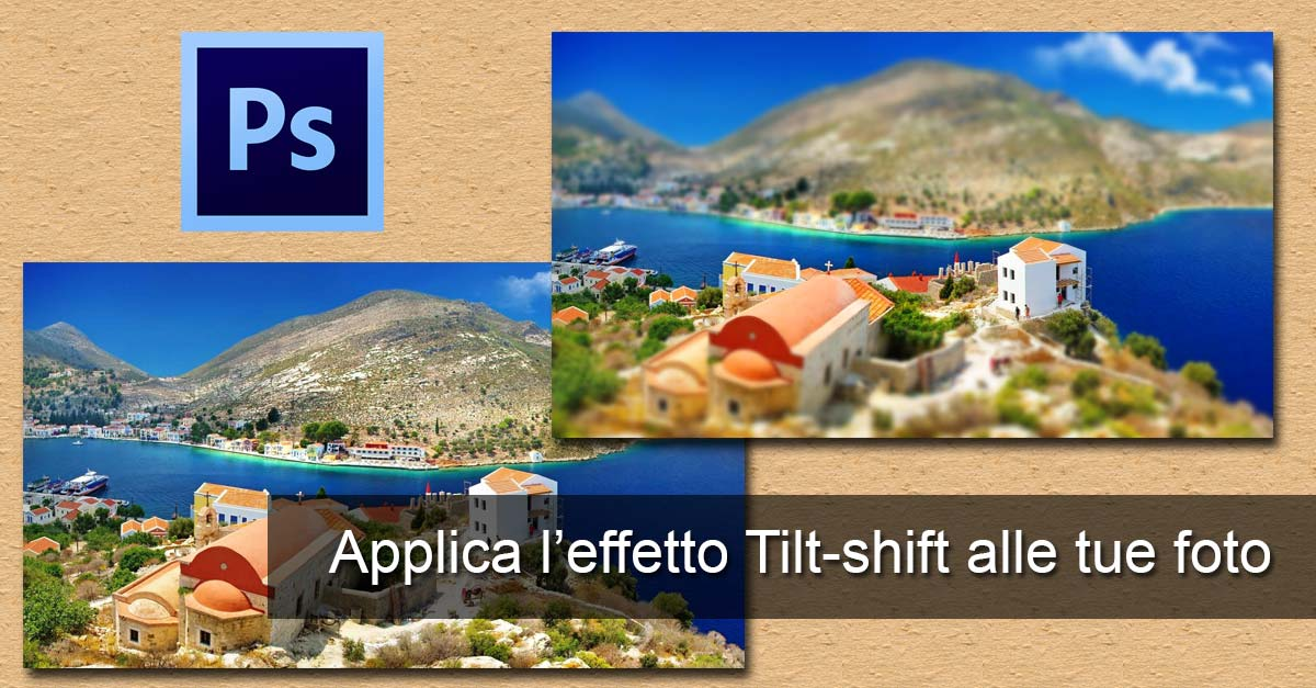 Effetto Tilt-Shift miniatura con Photoshop